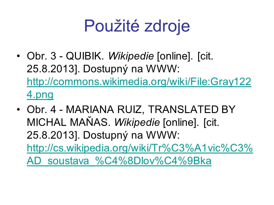 Použité zdroje Obr. 3 - QUIBIK. Wikipedie [online]. [cit. 25.8.2013]. Dostupný na WWW: http://commons.wikimedia.org/wiki/File:Gray1224.png.